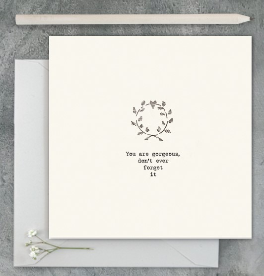 You are gorgeous, don't ever forget it - greeting card - East of India